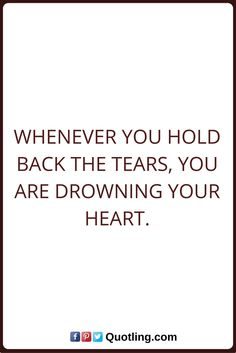 Tears Quotes Whenever you hold back the tears, you are drowning your heart. Tears Quotes, Your Heart, Sad, Thoughts, Sayings, Lyrics, Tanks, Quotations, Qoutes