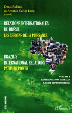 RELATIONS INTERNATIONALES DU BRÉSIL, LES CHEMINS DE LA PUISSANCE (VOLUME I) - Brazil's international relations, Paths to power