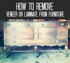 How to Remove Veneer or Laminate from Furniture. Great tips to update those old pieces.