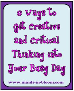 8 Ways to get Creative and Critical Thinking into your Busy Day | Minds in Bloom
