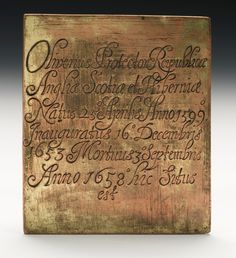 The coffin plate of Oliver Cromwell, the former Lord Protector of England. After the restoration of King Charles II in 1660, anyone who had participated in the trial and execution of Charles I was rounded up and executed. Three of the men involved had already died so their bodies were exhumed for posthumous execution. Cromwell's body was disinterred in January 1661 by James Norfolke, a Serjeant of the House of Commons .He found the plate on Cromwell's chest in a case of lead, and kept it.