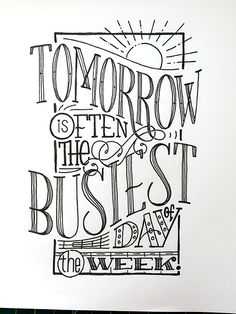 Tomorrow is Often the Busiest Day of the Week.#SpanishProverb?Handwritten typography 7.14.15