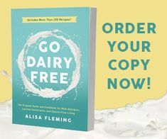 Go Dairy Free - The Guide and Cookbook for Milk Allergies, Lactose Intolerance and Casein-Free Living
