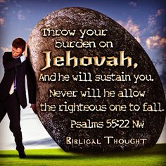 "#Psalms 55:22 ""Throw your burden on #Jehovah, And he will sustain you. Never will he allow the righteous one to fall."" #bible"