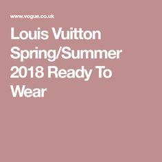 Louis Vuitton Spring/Summer 2018 Ready To Wear
