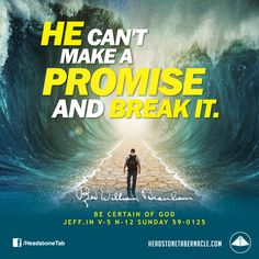 He can't make a promise and break it. Image Quote from: BE CERTAIN OF GOD - JEFF IN V-5 N-12 SUNDAY 59-0125 - Rev. William  Marrion Branham
