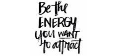 Citat Be the energy you want to attract – Husligheter