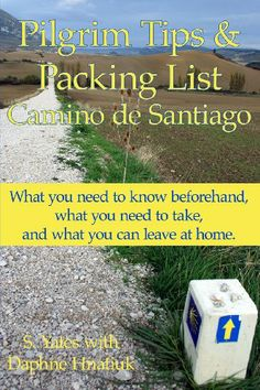 Pilgrim Tips & Packing List Camino de Santiago: What you need to know beforehand, what you need to take, and what you can leave at home. by S. Yates,http://www.amazon.com/dp/1484079841/ref=cm_sw_r_pi_dp_0eyJsb14FMQYFWEY
