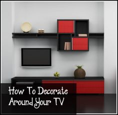 How to Decorate Around Your TV - Such a great idea, I don't like the idea of a TV for home decor.