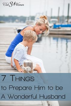 What are those things that I can do to prepare our son to be a good husband someday? I realized that there were many qualities I can teach him right now! 7 Things to Prepare Him to be a Wonderful Husband ~ Club31Women