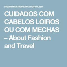 CUIDADOS COM CABELOS LOIROS OU COM MECHAS – About Fashion and Travel