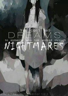 """You can't sell dreams to someone who has walked through nightmares"""