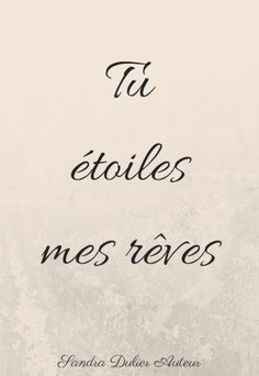 Tu étoiles mes rêves... French quote - citation - pensée positive - amour - Sandra Dulier