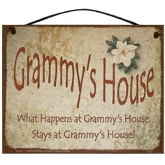 What Happens at Grammy's House, Stay's at Grammy's House!  (♥ Grammy...lol)
