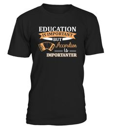 # Accordion Is Importanter .  Education Is Important But Accordion Is Importanter Funny Musician Gift T-Shirt