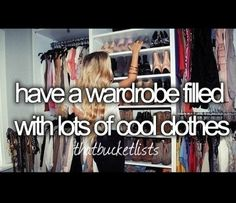 Have a wardrobe filled with lost of cool clothes
