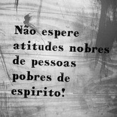 <p></p><p>Não espere atitude nobres de pessoas pobres de espírito!</p>