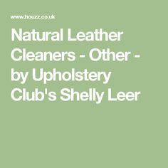 Natural Leather Cleaners - Other - by Upholstery Club's Shelly Leer