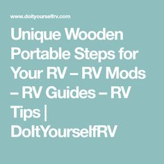 Unique Wooden Portable Steps for Your RV – RV Mods – RV Guides – RV Tips | DoItYourselfRV