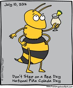 July 10, 2014: Don't Step on a Bee Day; National Piña Colada Day