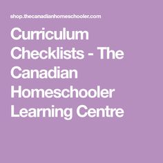 Curriculum Checklists - The Canadian Homeschooler Learning Centre New Teachers, Learning Centers, Assessment, Curriculum, Centre, Teaching, How To Plan, Education, Math