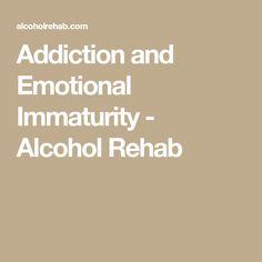 Addiction and Emotional Immaturity - Alcohol Rehab