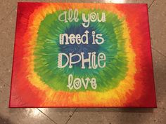 all you need is dphie love tie-dye  canvas painting  delta phi epsilon big little crafts