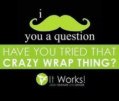 Have you tried it yet? If not, let's get you wrapped today. You can do a wrap party and try one for free and fun with your friends too! www.gethealthyorgohome.com
