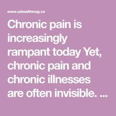 Chronic pain is increasingly rampant today Yet, chronic pain and chronic illnesses are often invisible. In many cases there are no casts, visible rashes or runny nose involved. Chronic pain suffere…