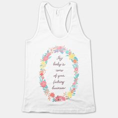 My Body is None of Your Fucking Business #feminist #floral