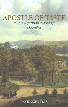 Apostle of Taste: Andrew Jackson Downing 1815-1852