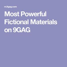 Most Powerful Fictional Materials on 9GAG
