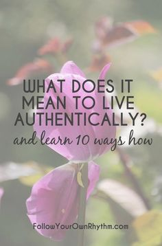 Being true to yourself is essential for living a happy, healthy, and abundant life. Learn what it means to live authentically and find out 10 ways how.—personal growth | be true to yourself | purpose | meaning | truth | fulfillment | spirituality