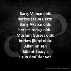 Barış Manço öldü herkes saçını uzattı.  Barış Akarsu öldü herkes rockçı oldu.  Müslüm Gürses öldü herkes jiletçi oldu.  Allah'ım sen Bülent Ersoy'a uzun ömürler ver.  #barışmanço #uzunsaç #barışakarsu #rock #müslümgürses #jilet #bülentersoy #sözler #ağırsözler #anlamlısözler #güzelsözler #manalısözler #özlüsözler #alıntı #alıntılar #alıntıdır #şiir #şiirsokakta #şiirheryerde #edebiyat #mizah #matrak #komik #espri #şaka #gırgır #komiksözler