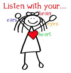Good listener: listens with ears, eyes, brain and heart- seek first to understand, then to be understood