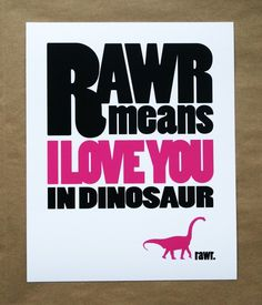 I just ordered this for my son Bailey! He's always roaring like a dinosaur... so I guess he loves me LOTS!