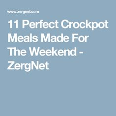 11 Perfect Crockpot Meals Made For The Weekend - ZergNet