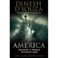 America: Imagine a World Without Her by Dinesh D'Souza