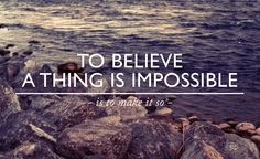 "Love this pic ""To believe a thing is impossible is to make it so"""
