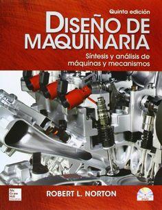 Diseño de maquinaria : síntesis y análisis de máquinas y mecanismos / Robert L. Norton. McGraw-Hill, cop. 2013