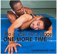 Running Humor #72: Do it. Call me a jogger one more time.
