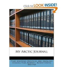 My Arctic Journal;: Josephine (Diebitsch) Mrs. [from Peary, Robert E. (Robert Edwin) 1856-19 Peary: 9781246551662: Amazon.com: Books