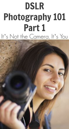 DSLR Photography 101 – Part 1 – It's Not the Camera, It's You.