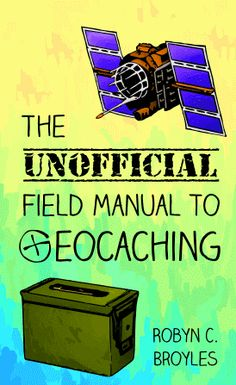 GeoCache: I'm NOT Obsessed... Right?: HeadHardHat Reviews: The Unofficial Field Manual to Geocaching