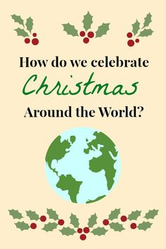 Christmas Around the World- Kid World Citizen -  learn how 19 different countries celebrate Christmas, including their traditions, customs, and unique activities.