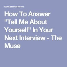 """How To Answer """"Tell Me About Yourself"""" In Your Next Interview - The Muse"""