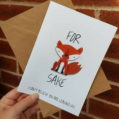 Check out this item in my Etsy shop https://www.etsy.com/uk/listing/245269125/funny-leaving-card-for-fox-sake-i-cant