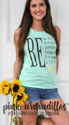 Be bold, Be brave, Be strong, Be happy, Be free, Be silly, Be YOU! Great new tank or tee from Pink Armadillos ®️ #spreadingsouthernsunshine