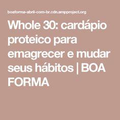 Whole 30: cardápio proteico para emagrecer e mudar seus hábitos | BOA FORMA