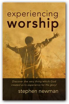 What is Worship?   Experiencing Worship, A Study of Worship - Training resource for the Worshiper and Worship Leader